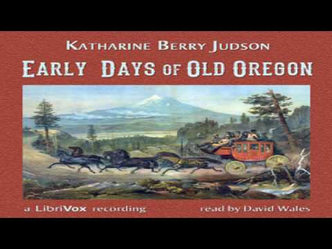 Early Days Of Old Oregon | Katharine Berry Judson | History, Modern (19th C) | Audiobook | 1/4