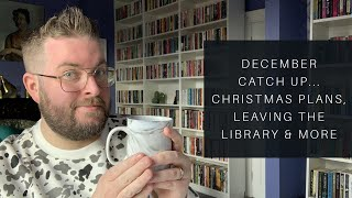 December Catch Up | Christmas Plans, Leaving The Library, 2020 & More | 2019