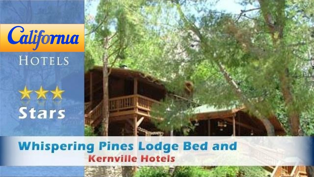 Whispering Pines Lodge Bed And Breakfast Kernville Hotels California
