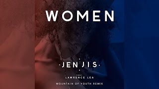 Jen Jis Women Feat Lawrence Lea Mountain Of Youth Remix Official
