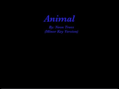 Neon Trees: Animal (Minor Key Version--lyrics)
