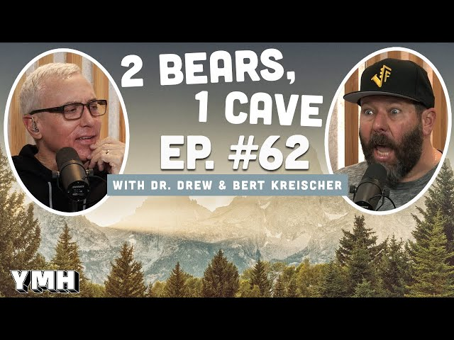 Ep.62 | 2 Bears 1 Cave w/ Dr. Drew & Bert Kreischer