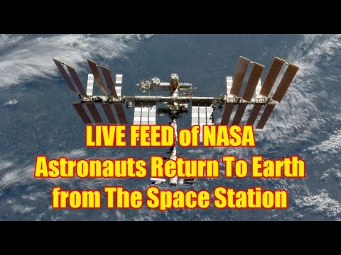 LIVE FEED of NASA Astronauts Return To Earth from The Space Station