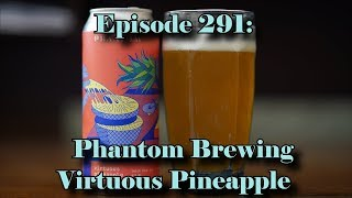 Booze Reviews - Ep. 291 - Phantom Brewing - Virtuous Pineapple