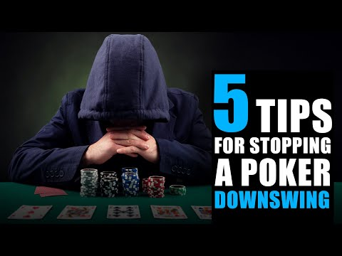 5 Tips For Playing Stopping A Poker Downswing Fast!