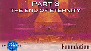 Foundation, Part 6: The End of Eternity