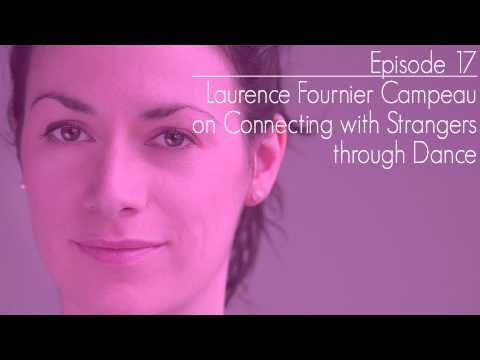 Episode 17 – Laurence Fournier Campeau on Connecting with Strangers through Dance