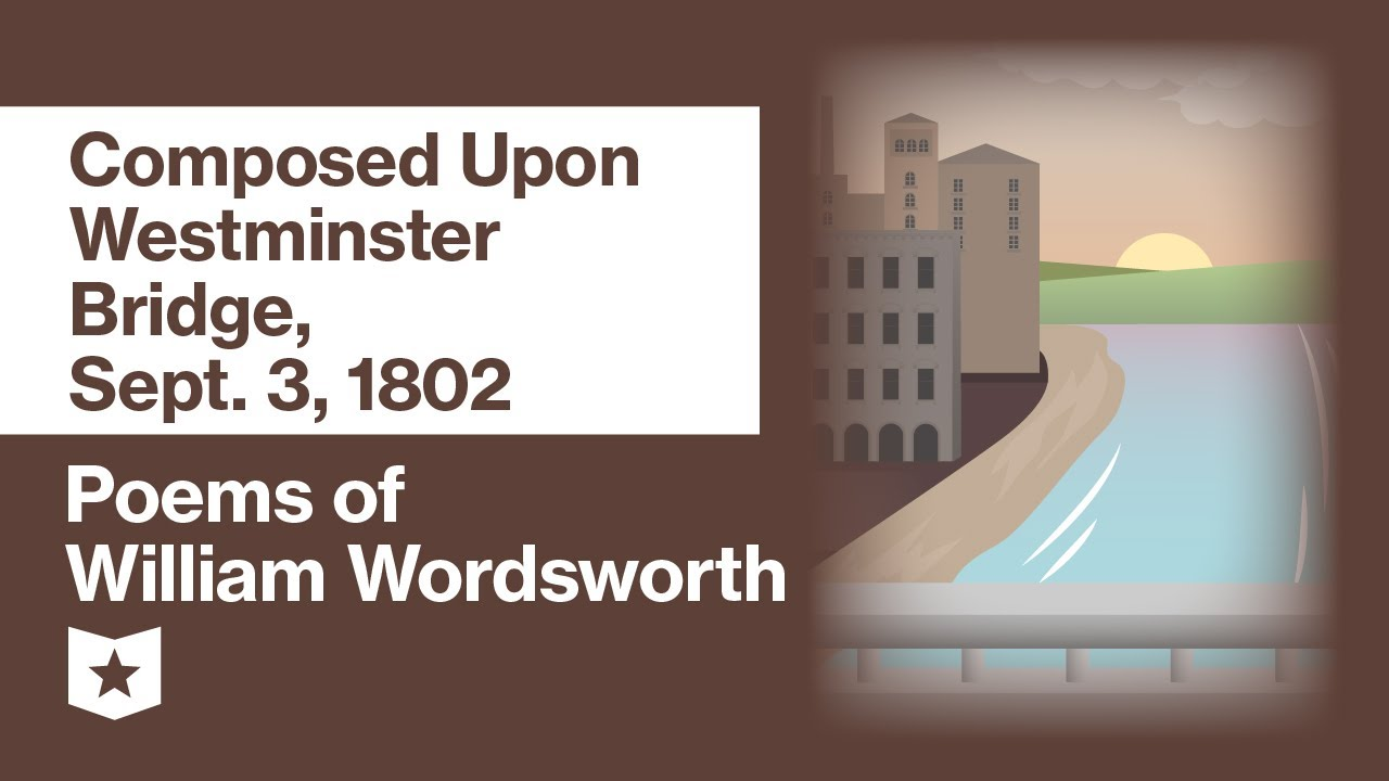 Poem Of William Wordsworth Selected Composed Upon Westminster Bridge Sept 3 1802 Youtube Meaning The