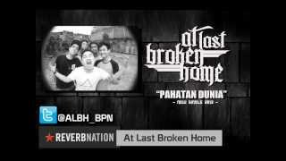 At Last Broken Home - Pahatan Dunia [new single].wmv
