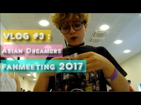 #VLOG 3 : ASIAN DREAMERS FANMEETING 2017