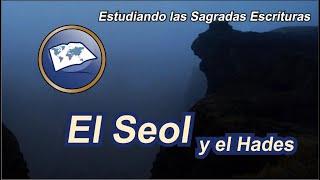 El Seol y el Hades - Estudiando las Sagradas Escrituras