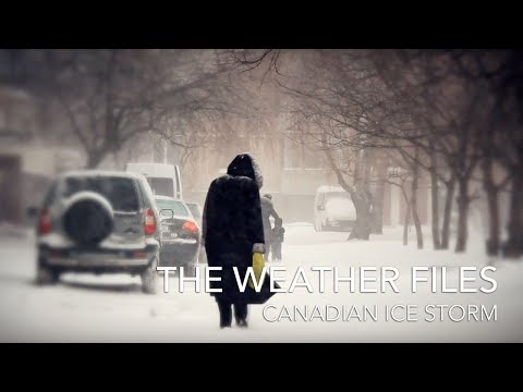 The Weather Files - Canadian Ice Storm