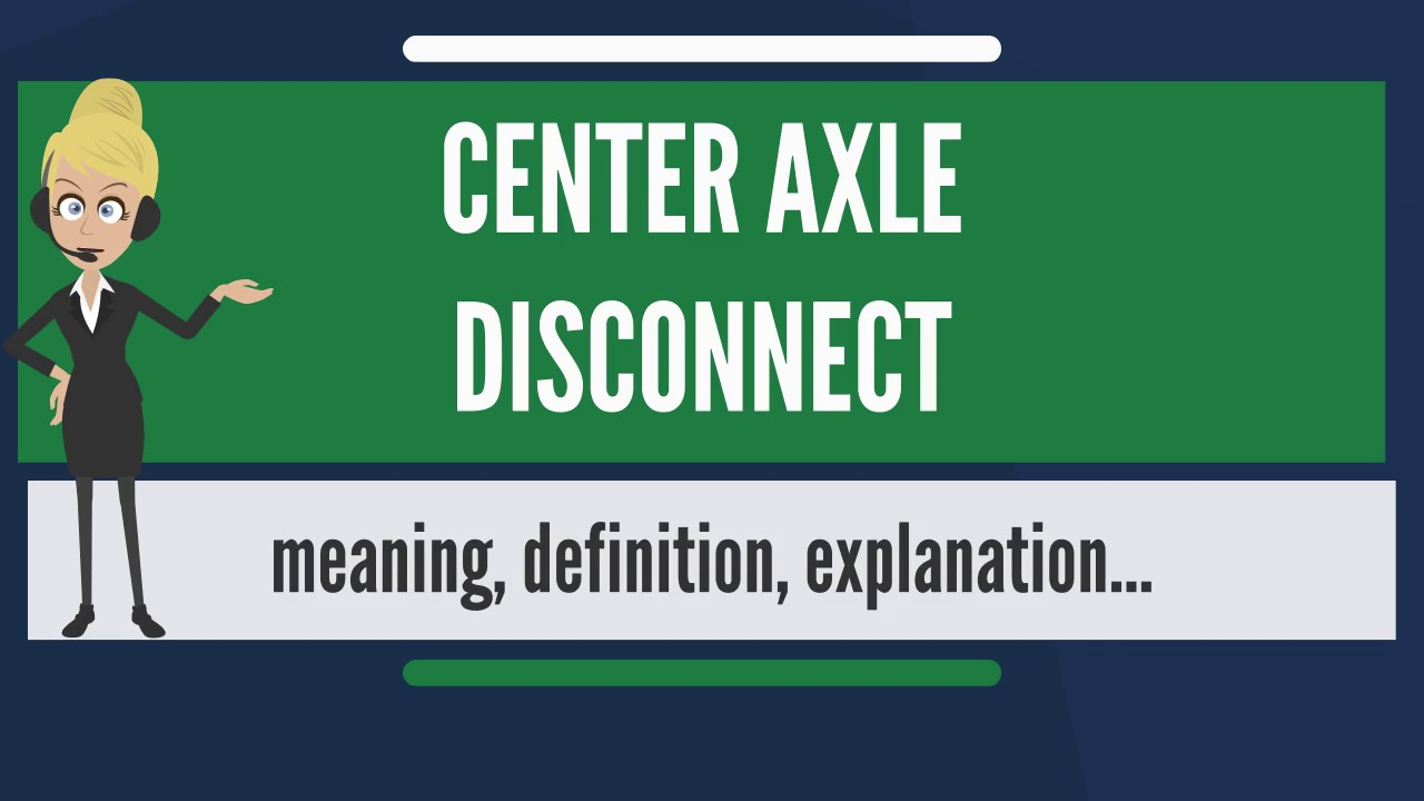 What Does CENTER AXLE DISCONNECT Mean?