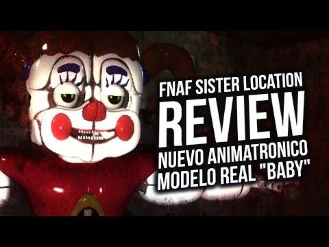 FIVE NIGHTS AT FREDDY'S SISTER LOCATION REVIEW NUEVO ANIMATRONICO BABY ! MODELO REAL