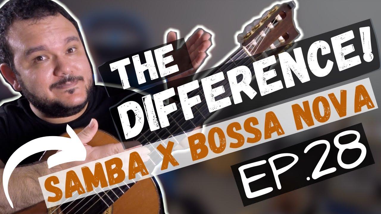 Samba VS Bossa Nova - What's The Difference ? | Ep.28