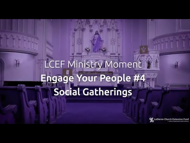 LCEF Ministry Moment - Engage Your Members 4 - Social Gatherings 1