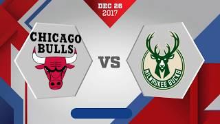 Chicago Bulls vs. Milwaukee Bucks - December 26, 2017