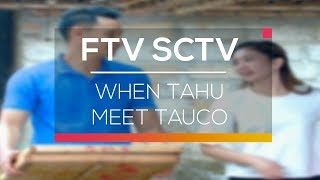 FTV SCTV - When Tahu Meet Tauco