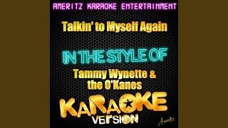 Talkin' To Myself Again (In the Style of Tammy Wynette & The O'kanes) (Karaoke Version)