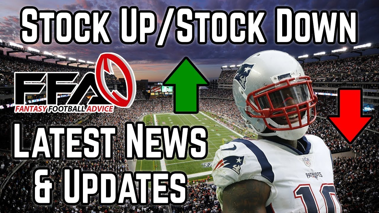 Stock Up / Stock Down - August Camp & Preseason News - 2019 Fantasy Football
