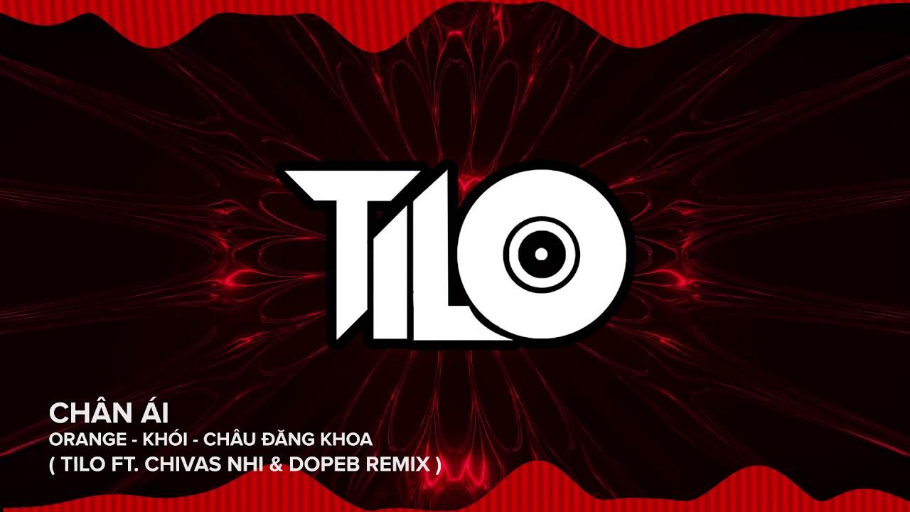 Chân Ái Remix - TiLo ft ChivasNhi ft Dope B Remix | NHẠC VIỆT MIX 2020 Sung Tươi