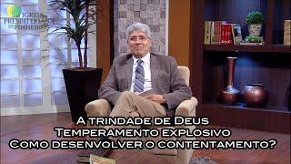 A trindade de Deus / Temperamento explosivo / Como desenvolver o contentamento? - Trocando ideias 55