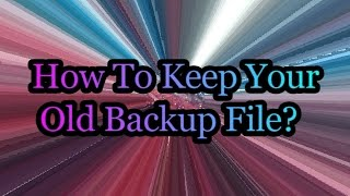 Simbro: How To Keep Your Old Backup File?