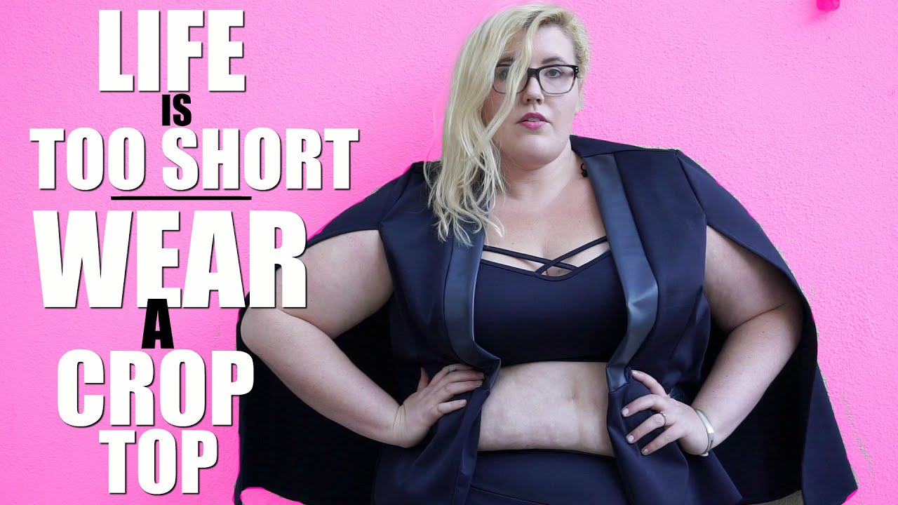 LIFE IS TOO SHORT. WEAR A CROP TOP. - YouTube
