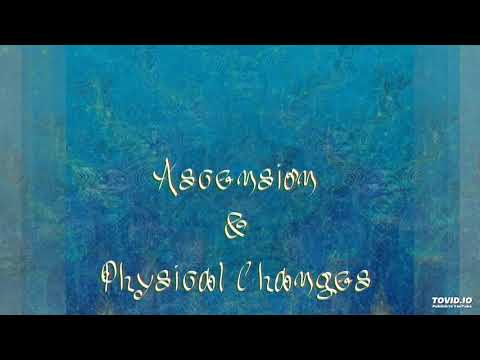 Ascension and Physical Changes- part 1 of 4  (audio)