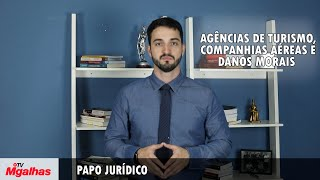 Papo Jurídico  - Agências de Turismo, companhias aéreas e danos morais