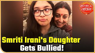 Smriti Irani's Daughter Zoish Irani Gets Bullied In Her School | Saas Bahu Aur Saazish