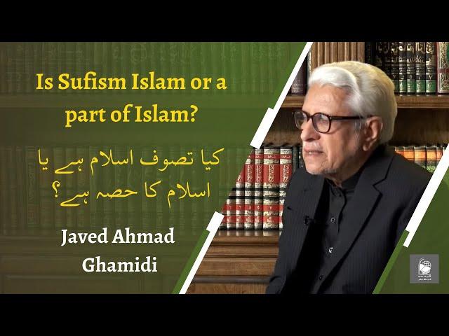Is Sufism Islam or a part of Islam? | Javed Ahmad Ghamidi