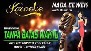 Karaoke TANPA BATAS WAKTU - ADE GOVINDA Feat FADLY - Koplo ( Nada Cewek )