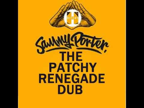 Sammy Porter Vs The Oldskool - The Patchy Renegade Dub (Hitchy Mashup)