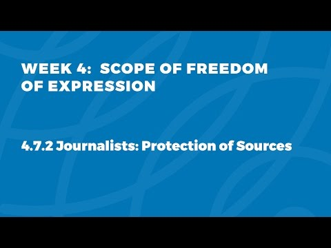 MOOC FOE1x | 4.7.2 Journalists: Protection of Sources  | Scope of Freedom of Expression