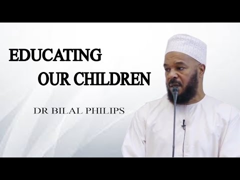 Educating Our Children ,  Dr  Bilal Philips