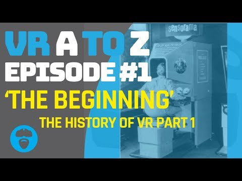 VIRTUAL REALITY A TO Z: EPISODE 01 - THE BEGINNING