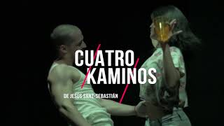 CUATRO KAMINOS · Trailer del espectáculo