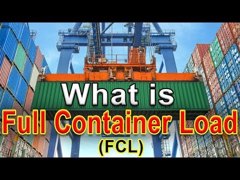 What Is Full Container Load(FCL) - What Is FCL Shipping In Ocean Freight -What Is FCL Cargo Shipment