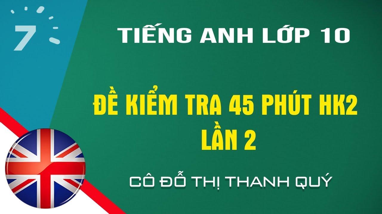 HD giải đề kiểm tra 45 phút Tiếng Anh lớp 10 HK2 lần 2| HỌC247
