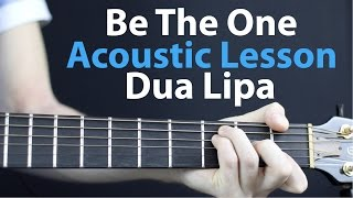 Dua Lipa: Be The One - Acoustic Guitar Lesson EASY