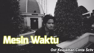 Mesin Waktu (Official Lyrics Video) | Ost Keajaiban Cinta Sctv
