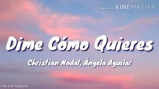 DIME CÓMO QUIERES - CHRISTIAN NODAL, ÁNGELA AGUILAR (LETRA)