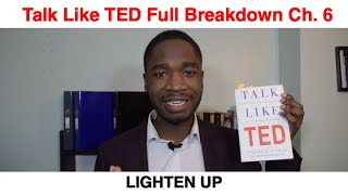 How to give the perfect speech- Talk like TED. Chapter 6 Summary: LIGHTEN UP