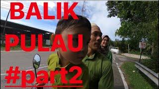 Balik Kg Penang (Balik Pulau) #part2