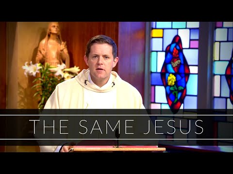 The Same Jesus | Homily: Father Eric Cadin