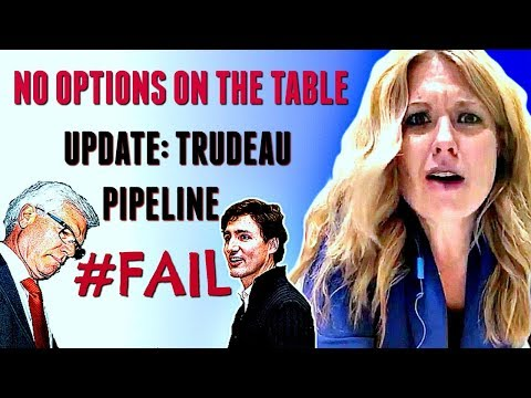 NO OPTIONS ON THE TABLE - UPDATE: Justin Trudeau pipeline #fail