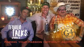 Tequila Talks Ep.2: Finding Your Passion Without Additives and Mexican Wine?