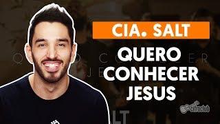 Baixar QUERO CONHECER JESUS (O Meu Amado É o Mais Belo) - Cia. Salt (aula de violão simplificada)