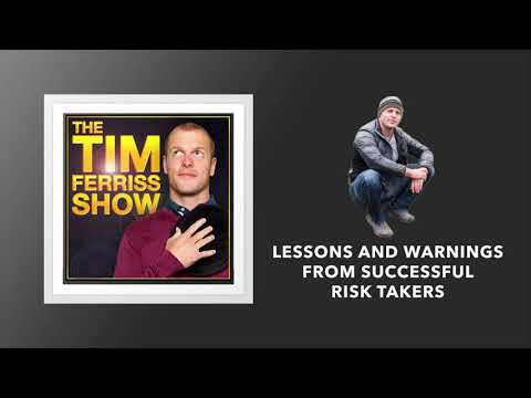 Lessons and Warnings From Successful Risk Takers   The Tim Ferriss Show (Podcast)